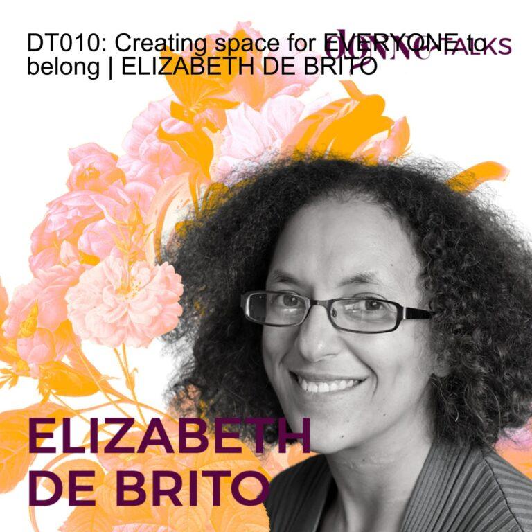 DT010: Creating space for EVERYONE to belong | ELIZABETH DE BRITO